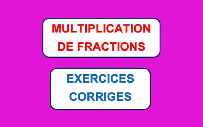 MULTIPLICATION DE FRACTIONS EXERCICES CORRIGES 01